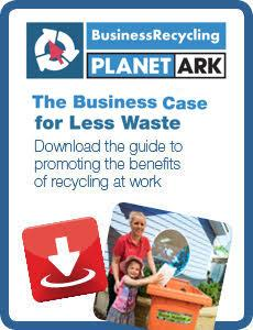 Read the full guide and maximise the business benefits of recycling. © planet Ark